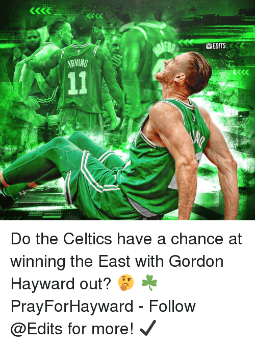 Gordon Hayward: Do the Celtics have a chance at winning the East with Gordon Hayward out? 🤔 ☘️ PrayForHayward - Follow @Edits for more! ✔️