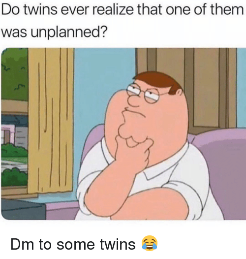 Memes, Twins, and 🤖: Do twins ever realize that one of them  was unplanned? Dm to some twins 😂