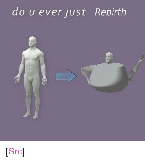 "Reddit, Rebirth, and Com: do u ever just Rebirth <p>[<a href=""https://www.reddit.com/r/surrealmemes/comments/7f6jdx/r_e_b_i_r_t_h/"">Src</a>]</p>"
