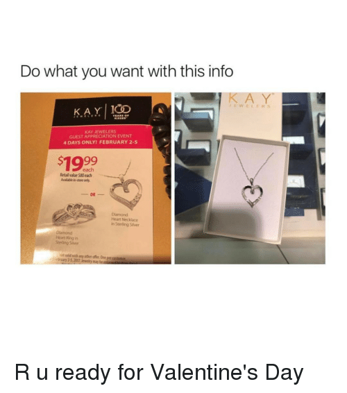 Girl, Jewel, and Kay Jewelers: Do what you want with this info  KAY ICD  TEARS OF  KAY JEWELERS  GUEST APPRECIATION EVENT  4 DAYS ONLY FEBRUARY 2-5  99  each  OR  Damond  Heart Necklace  in Sterling Silver  Heart Ring in  Sterling Silver  bruary 25, 2017 R u ready for Valentine's Day