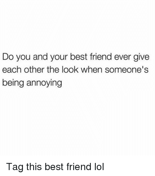 Best Friend, Funny, and Lol: Do you and your best friend ever give  each other the look when someone's  being annoying Tag this best friend lol