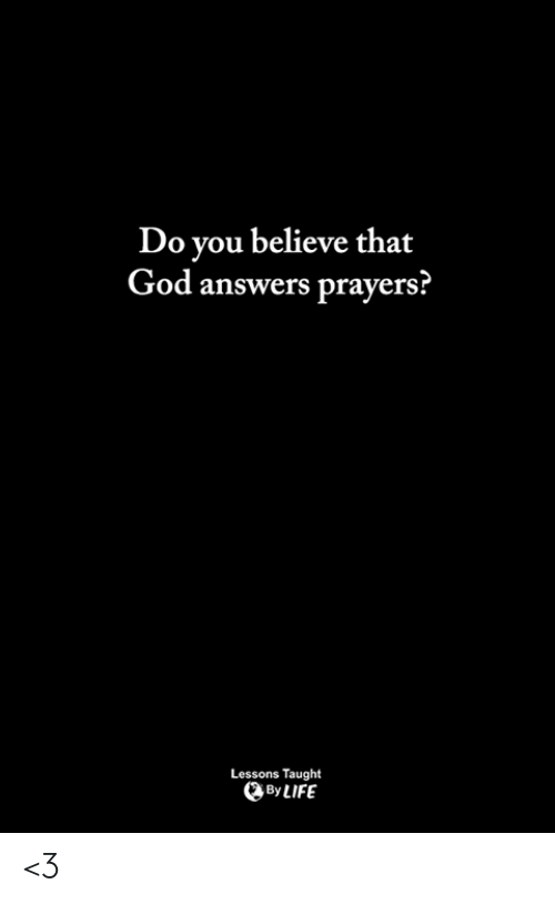 God, Life, and Memes: Do you believe that  God answers prayers?  Lessons Taught  By LIFE <3