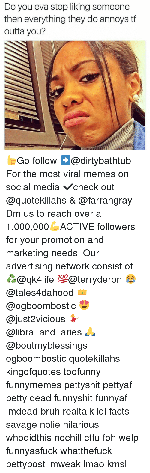 Stop Liking: Do you eva stop liking someone  then everything they do annoys tf  outta you? 👍Go follow ➡@dirtybathtub For the most viral memes on social media ✔check out @quotekillahs & @farrahgray_ Dm us to reach over a 1,000,000💪ACTIVE followers for your promotion and marketing needs. Our advertising network consist of ♻@qk4life 💯@terryderon 😂@tales4dahood 👑@ogboombostic 😍@just2vicious 💃@libra_and_aries 🙏@boutmyblessings ogboombostic quotekillahs kingofquotes toofunny funnymemes pettyshit pettyaf petty dead funnyshit funnyaf imdead bruh realtalk lol facts savage nolie hilarious whodidthis nochill ctfu foh welp funnyasfuck whatthefuck pettypost imweak lmao kmsl