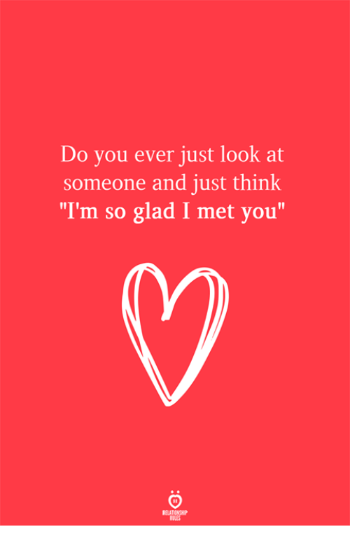 "Think, You, and Glad: Do you ever just look at  someone and just think  ""I'm so glad I met you""  RELATIONSH"