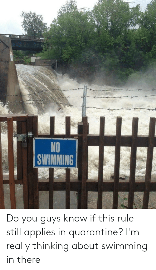 applies: Do you guys know if this rule still applies in quarantine? I'm really thinking about swimming in there