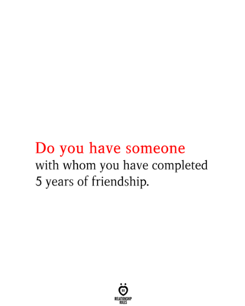 Completed: Do you have someone  with whom you have completed  5 years of friendship  RELATIONSHIP  RULES