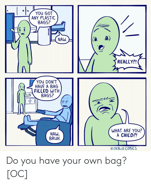 bag: Do you have your own bag? [OC]
