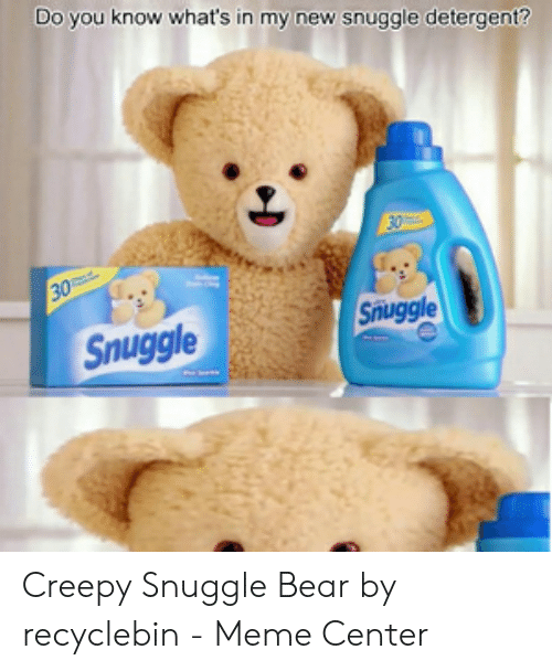 Snuggle Bear Meme: Do you know what's in my new snuggle detergent?  30  Snuggle  Snuggle Creepy Snuggle Bear by recyclebin - Meme Center