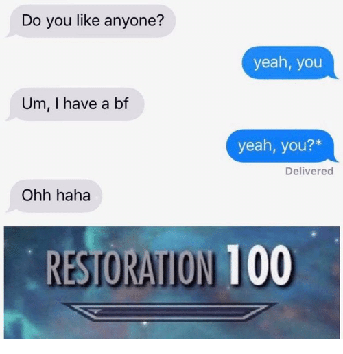 I Have A Bf: Do you like anyone?  yeah, you  Um, I have a bf  yeah, you?*  Delivered  Ohh haha  RESTORATION 100
