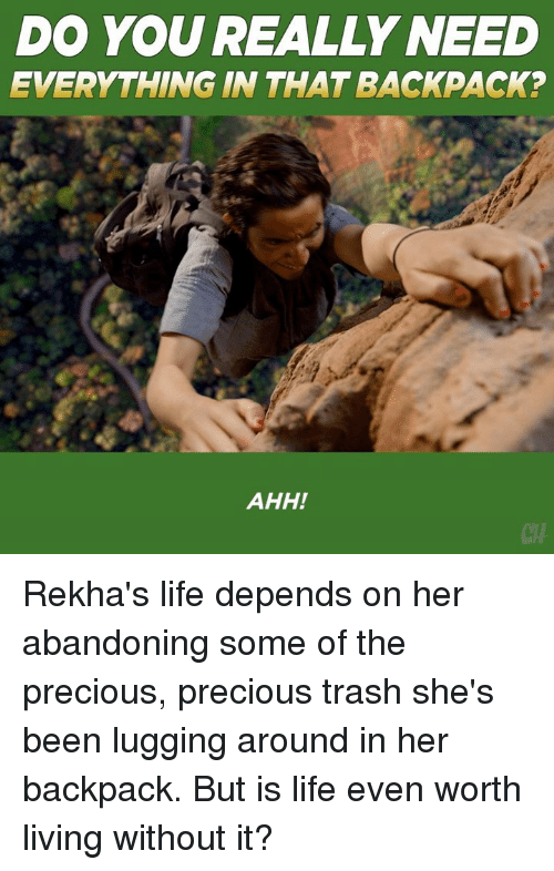 Life, Memes, and Precious: DO YOU REALLY NEED  EVERYTHING IN THAT BACKPACK?  AHH!  CH Rekha's life depends on her abandoning some of the precious, precious trash she's been lugging around in her backpack. But is life even worth living without it?