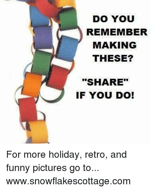"""Funnies Pictures: DO YOU  REMEMBER  MAKING  THESE?  """"SHARE""""  IF YOU DO! For more holiday, retro, and funny pictures go to... www.snowflakescottage.com"""