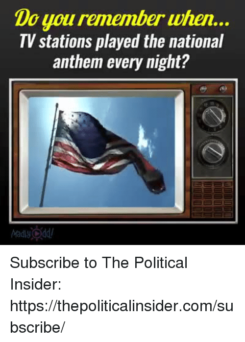 National Anthem, Com, and The National: Do you remember when...  TV stations played the national  anthem every night? Subscribe to The Political Insider: https://thepoliticalinsider.com/subscribe/