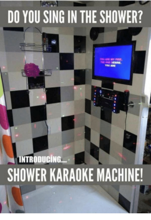 Fire, Shower, and Karaoke: DO YOU SING IN THE SHOWER?  ARE MY FIRE  YOU ARE  INTRODUCING-  SHOWER KARAOKE MACHINE!