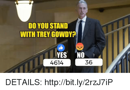 Http, Yes, and Trey Gowdy: DO YOU STAND  WITH TREY GOWDY?  YES NO  36  4614 DETAILS: http://bit.ly/2rzJ7iP