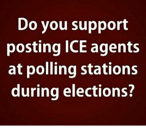 Memes, 🤖, and Ice: Do you support  posting ICE agents  at polling stations  during elections?