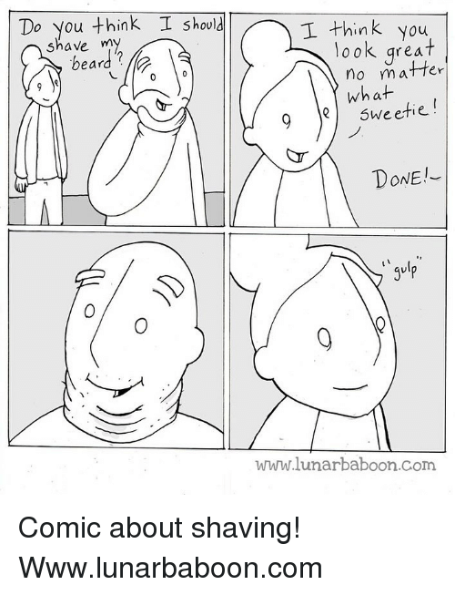 shaving: Do you think I should  OU  I think you  shave my  beard?  look great    what  95weetie!  DONE!  니  gvlp  www.lunarbaboon.Com Comic about shaving! Www.lunarbaboon.com