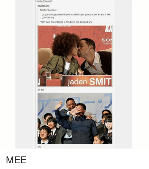 Sois: do you think jaden smith ever watches fresh prince of bel air and is like  god dad why  Pretty sure his whole life is him being like god dad why  KI  SOI  make.b  jaden SMIT  no dad  ·ア·  づ  ス  1  why MEE