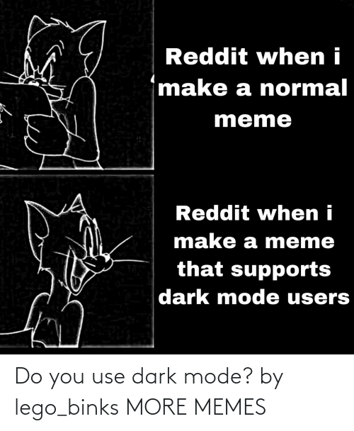 mode: Do you use dark mode? by lego_binks MORE MEMES