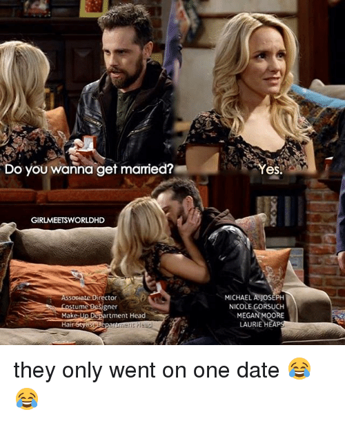 Laurie: Do you wanna get mamied?  GIRLMEETSWORLDHD  Director  sostume gner  Make  Department Head  Hair  es.  MICHAEL  OS  NICOLE GORSUCH  MEGAN MOORE  LAURIE HEAP they only went on one date 😂😂