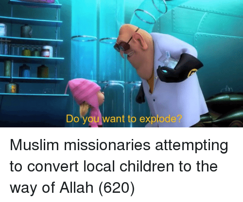 Children, Muslim, and Local: Do you want to explode Muslim missionaries attempting to convert local children to the way of Allah (620)
