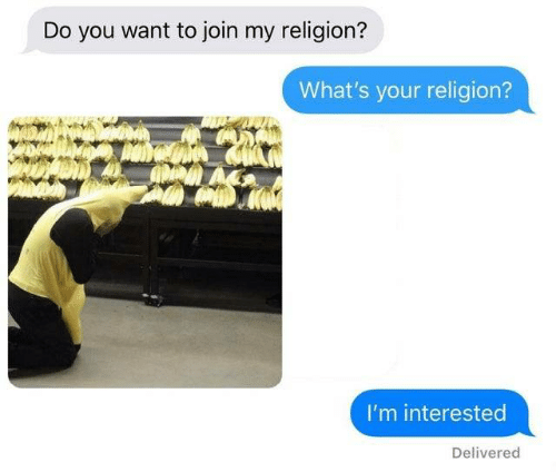 My Religion: Do you want to join my religion?  What's your religion?  I'm interested  Delivered