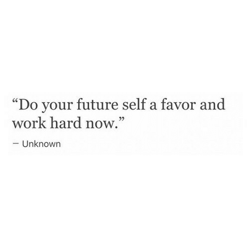 """Future, Work, and Unknown: """"Do your future self a favor and  29  work hard now.  - Unknown"""