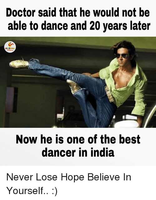 best dancer: Doctor said that he would not be  able to dance and 20 years later  Now he is one of the best  dancer in india Never Lose Hope Believe In Yourself.. :)