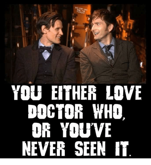 Tards: DOCTOR  TARD  YOU EITHER LOVE  DOCTOR WHO  OR YOU VE  NEVER SEEN IT