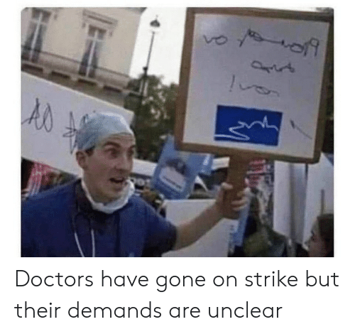 strike: Doctors have gone on strike but their demands are unclear