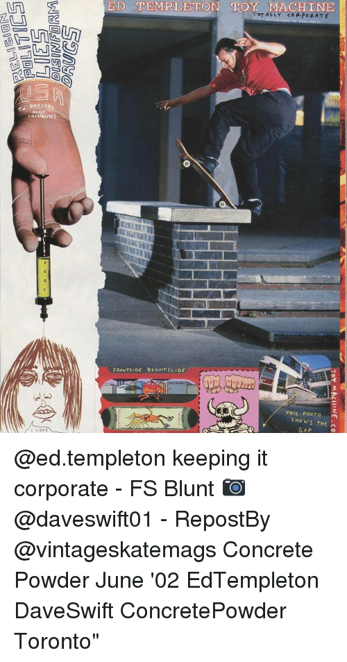 """templeton: DOCTORS  HUGE  COMPANIES  LOVE  EID TEMPLETON MLA CHINE  TOTALLY CORPORATE  FRONTS DE BLU NTS LEDE  THIS PHOTO  SHOWS THE  GAP @ed.templeton keeping it corporate - FS Blunt 📷 @daveswift01 - RepostBy @vintageskatemags Concrete Powder June '02 EdTempleton DaveSwift ConcretePowder Toronto"""""""