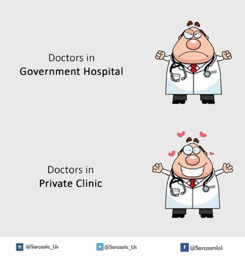 Hospital, Government, and Private: Doctors in  Government Hospital  Doctors in  Private Clinic  G @Sarcastic Us  @Sarcastic Us  If Casarcasmlol