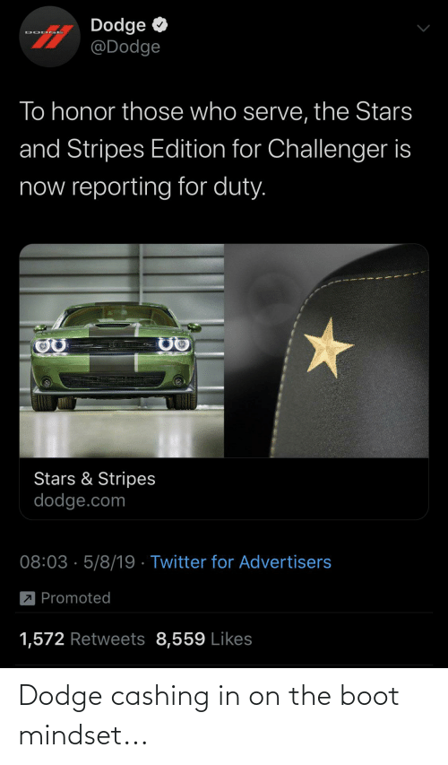 dod: Dodge  @Dodge  DOD GE  To honor those who serve, the Stars  and Stripes Edition for Challenger is  now reporting for duty.  Stars & Stripes  dodge.com  08:03 · 5/8/19 · Twitter for Advertisers  L Promoted  1,572 Retweets 8,559 Likes Dodge cashing in on the boot mindset...