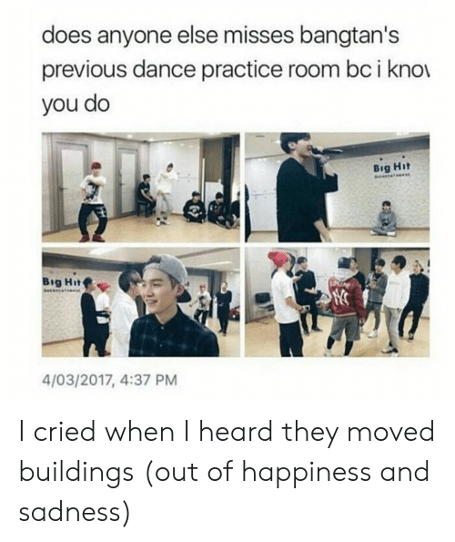 Dance, Happiness, and Big: does anyone else misses bangtan's  previous dance practice room bc i kno  you do  Big Hit  ertal  Big Hit  Saesa  4/03/2017, 4:37 PM I cried when I heard they moved buildings (out of happiness and sadness)