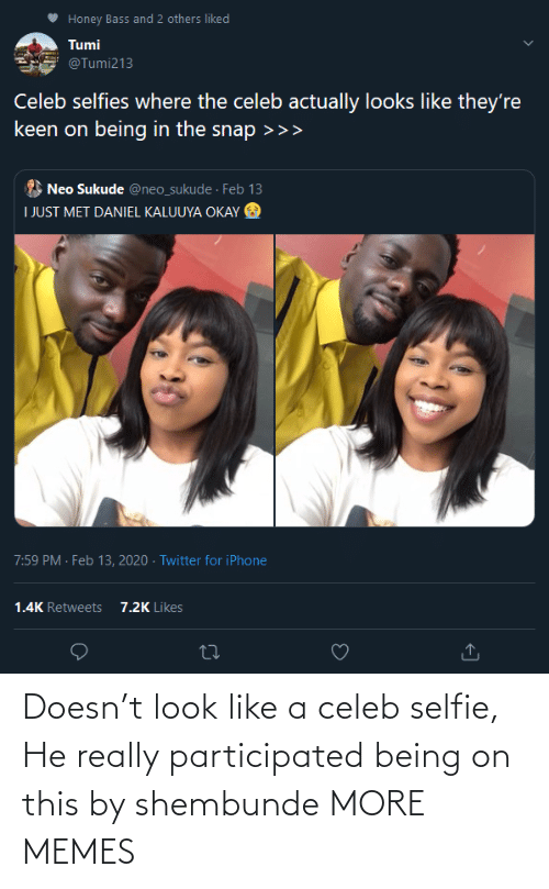 A: Doesn't look like a celeb selfie, He really participated being on this by shembunde MORE MEMES