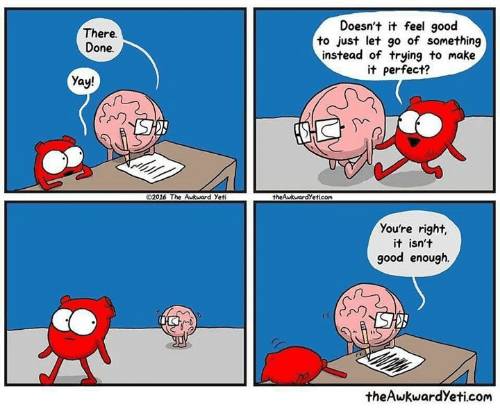 Theawkwardyeti: Doesn't t feel good  to just let go of something  instead of trying to make  it perfect?  There.  Done.  Yay!  02016 The Awkward Yeti  theAukwardyeticom  You're right,  it isn't  good enough  theAwkwardYeti.com