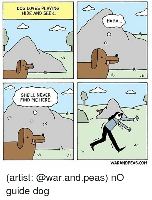 Memes, Never, and Artist: DOG LOVES PLAYING  HIDE AND SEEK.  HAHA.  SHELL NEVER  FIND ME HERE.  WARANDPEAS.COM (artist: @war.and.peas) nO guide dog
