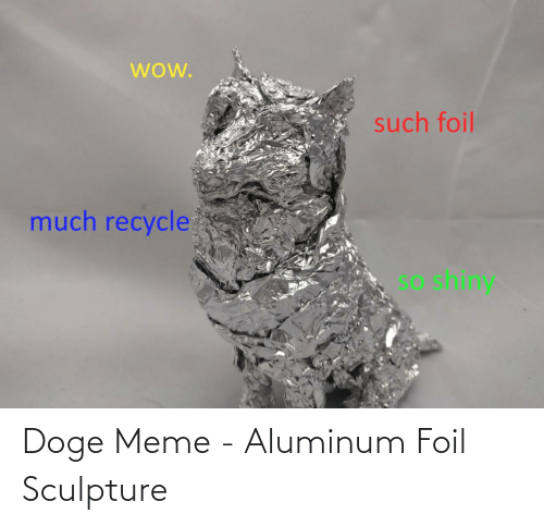Sculpture: Doge Meme - Aluminum Foil Sculpture