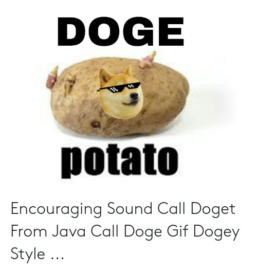 Doge Gif: DOGE  potato Encouraging Sound Call Doget From Java Call Doge Gif Dogey Style ...