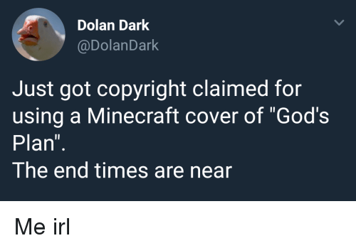 """Minecraft, Dolan, and Irl: Dolan Dark  @DolanDark  Just got copyright claimed for  using a Minecraft cover of """"God's  Plan  The end times are near Me irl"""