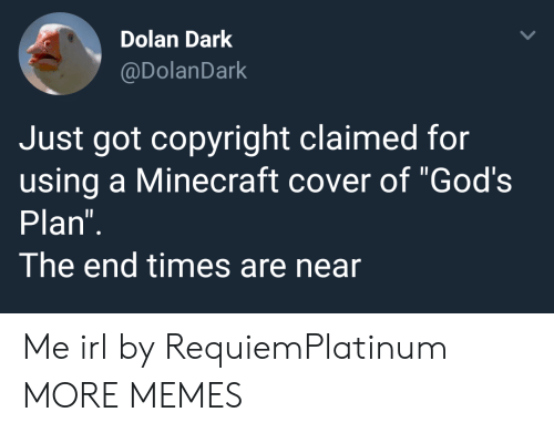 """Dank, Memes, and Minecraft: Dolan Dark  @DolanDark  Just got copyright claimed for  using a Minecraft cover of """"God's  Plan  The end times are near Me irl by RequiemPlatinum MORE MEMES"""