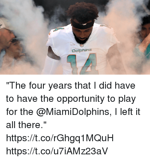 """Memes, Dolphins, and Opportunity: Dolphins """"The four years that I did have to have the opportunity to play for the @MiamiDolphins, I left it all there."""" https://t.co/rGhgq1MQuH https://t.co/u7iAMz23aV"""