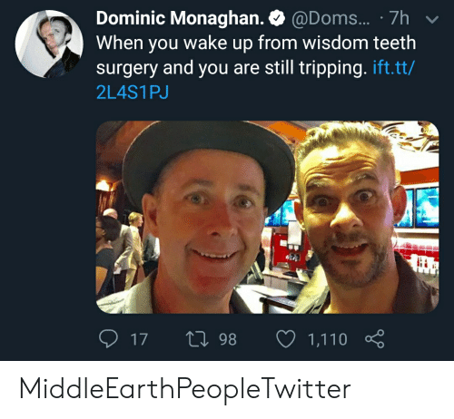 Lord of the Rings, Wisdom, and Teeth: Dominic Monaghan. @Doms... 7h  When you wake up from wisdom teeth  surgery and you are still tripping. ift.tt/  2L4S1PJ  17  L 98  1,110 MiddleEarthPeopleTwitter