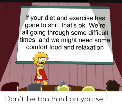 hard on: Don't be too hard on yourself