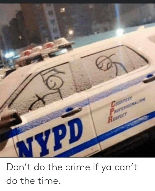 Crime: Don't do the crime if ya can't do the time.