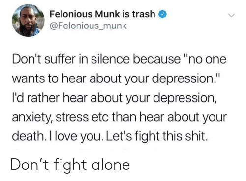 Being alone: Don't fight alone