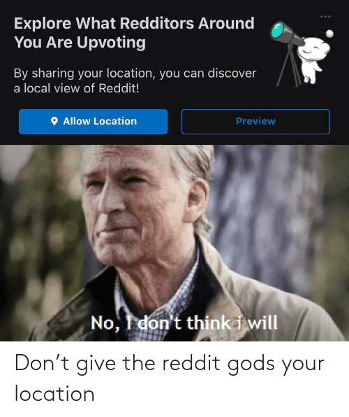Location: Don't give the reddit gods your location