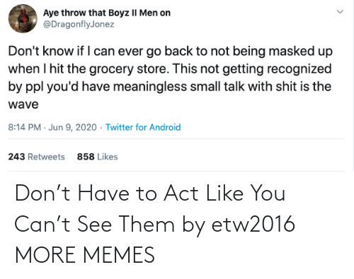 them: Don't Have to Act Like You Can't See Them by etw2016 MORE MEMES