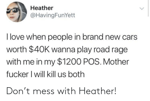 mess: Don't mess with Heather!