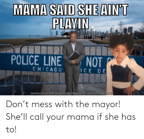mess: Don't mess with the mayor! She'll call your mama if she has to!