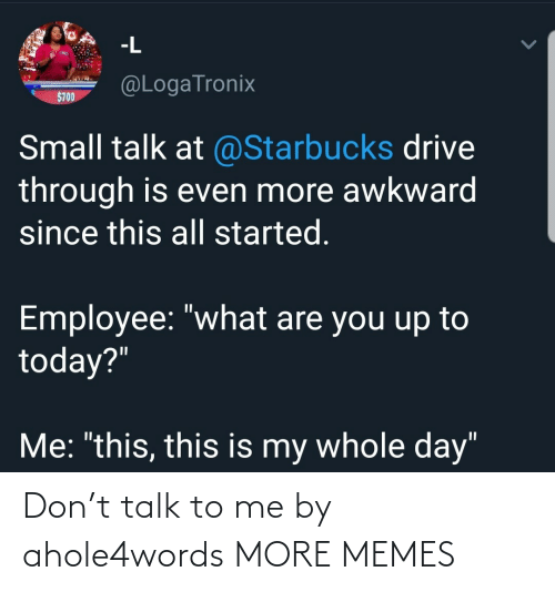 Talk To Me: Don't talk to me by ahole4words MORE MEMES